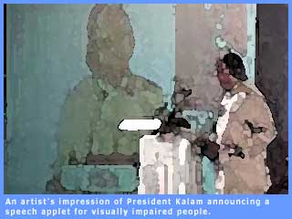 An artist's impression of President Kalam announcing a speech applet for visually impaired users.